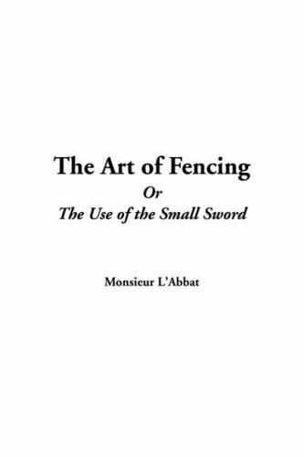 Download The Art Of Fencing Or The Use Of The Small Sword