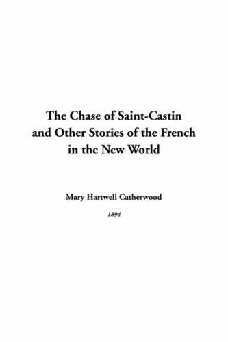 Download The Chase Of Saint-castin And Other Stories Of The French In The New World