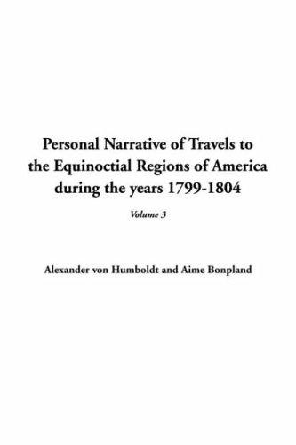 Download Personal Narrative of Travels to the Equinoctial Regions of America During the Years 1799-1804
