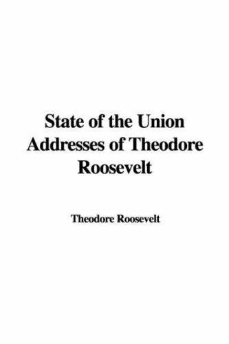 Download State of the Union Addresses of Theodore Roosevelt