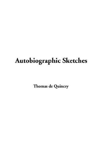 Autobiographic sketches by THOMAS DE QUINCEY