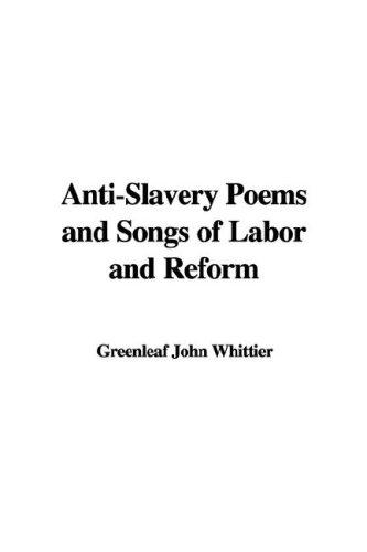 Download Anti-slavery Poems And Songs Of Labor And Reform