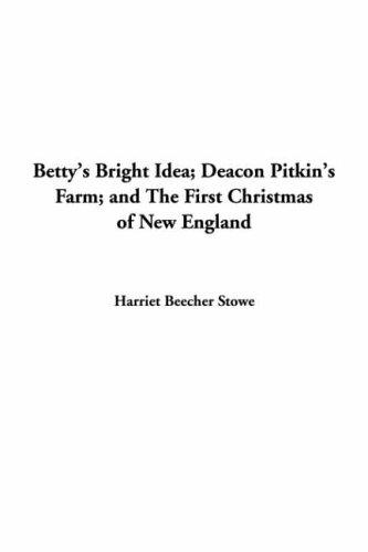 Download Betty's Bright Idea, Deacon Pitkin's Farm, And The First Christmas Of New England