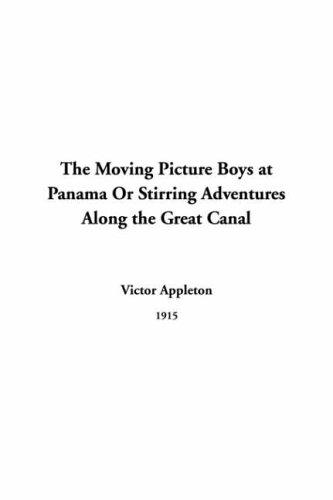 Download The Moving Picture Boys At Panama Or Stirring Adventures Along The Great Canal