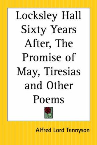 Locksley Hall Sixty Years After, The Promise Of May, Tiresias And Other Poems