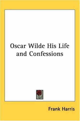 Oscar Wilde His Life and Confessions