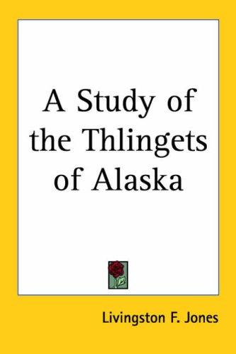 A Study Of The Thlingets Of Alaska