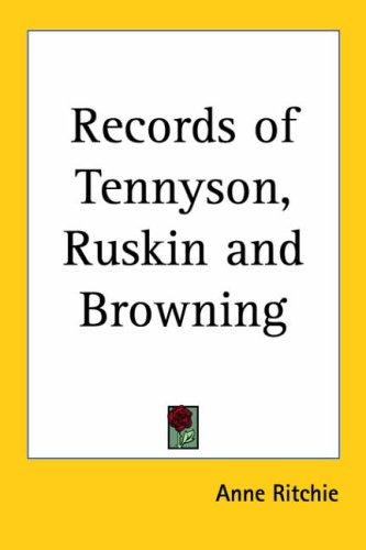 Records Of Tennyson, Ruskin And Browning