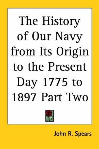 Download The History of Our Navy from Its Origin to the Present Day 1775 to 1897