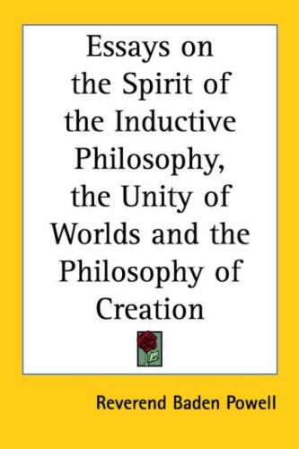 Essays on the Spirit of the Inductive Philosophy, the Unity of Worlds And the Philosophy of Creation