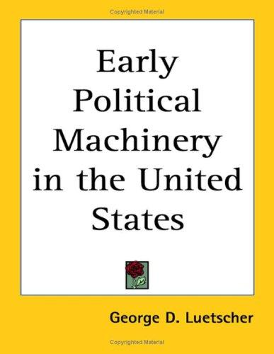 Early Political Machinery in the United States