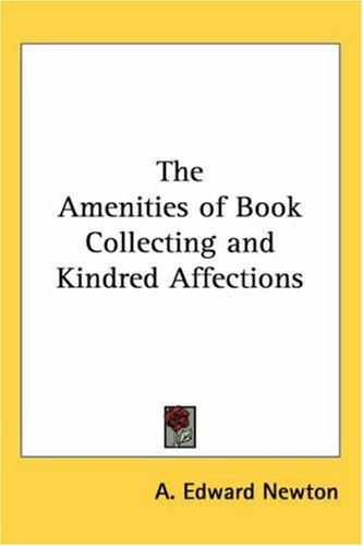 Download The Amenities of Book Collecting And Kindred Affections