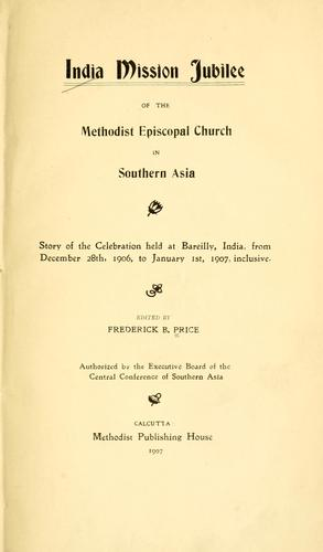 India mission jubilee of the Methodist Episcopal Church in Southern Asia by edited by Frederick B. Price.
