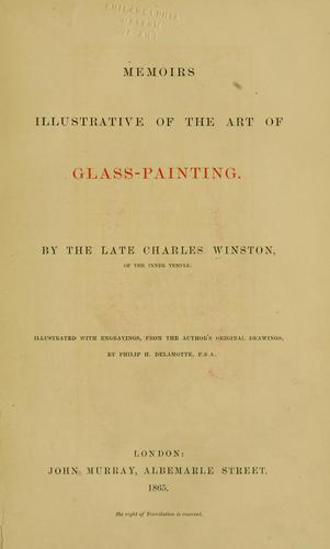 Memoirs illustrative of the art of glass-painting by Charles Winston