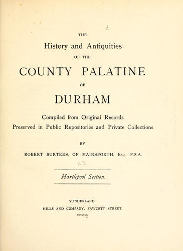 The history and antiquities of the County Palatine of Durham