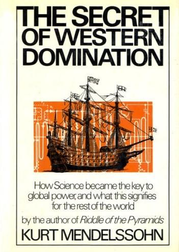 The Secret of Western Domination: How Science became the key to global power, and what this signifies for the rest of the world, Mendelssohn, Kurt