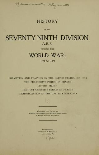 History of the Seventy-ninth division, A. E. F. during the world war: 1917-1919 by 79th division association. History committee