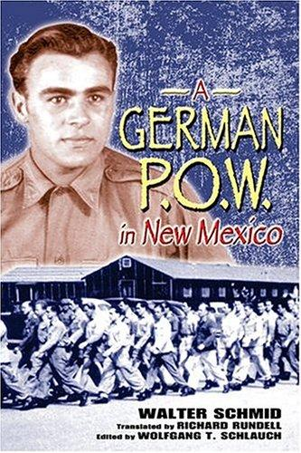 A German POW in New Mexico (Historical Society of New Mexico Publication Series), Schmid, Walter; Schlauch, Wolfgang T. (Editor); Rundell, Richard (Translator)