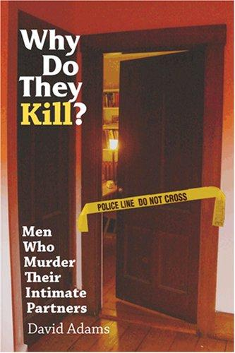 Image for Why Do They Kill? Men Who Murder Their Intimate Partners