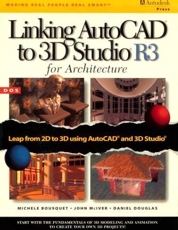 Linking AutoCAD to 3D studio R3 for architecture by Michele Bousquet