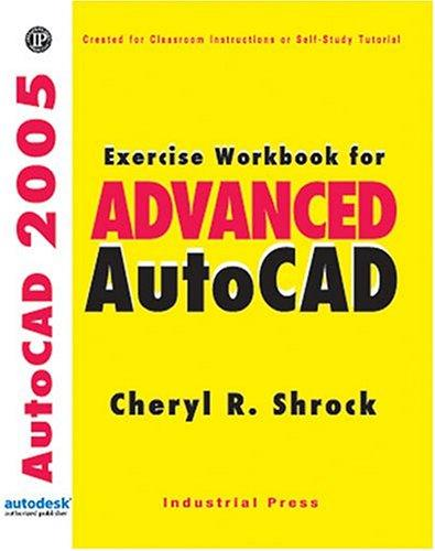 Exercise Workbook for Advanced AutoCAD 2005