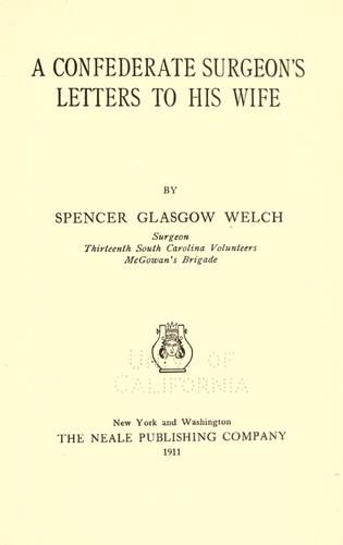 A Confederate surgeon's letters to his wife by Spencer Glasgow Welch