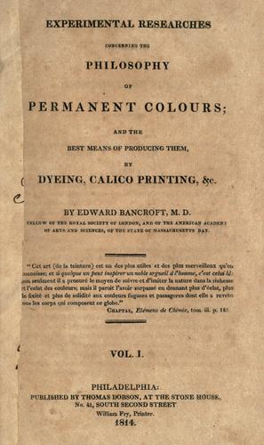 Experimental researches concerning the philosophy of permanent colours by Edward Bancroft