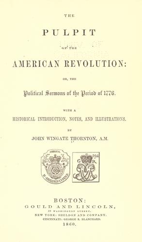 The pulpit of the American revolution: or, The political sermons of the period of 1776.