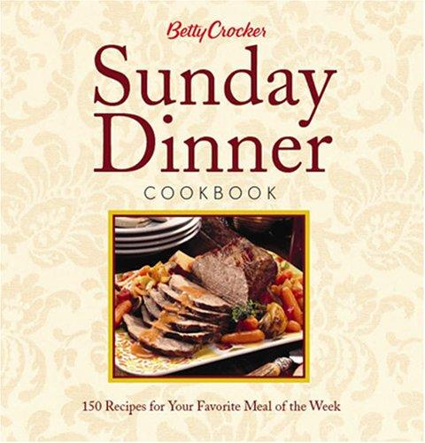 Betty Crocker Sunday Dinner Cookbook by Betty Crocker