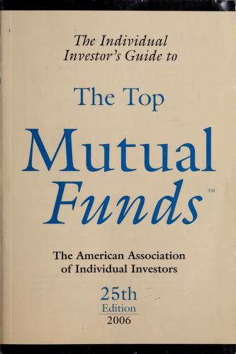 Cover of: The Individual Investor's Guide to the Top Mutual Funds 2006 (Individual Investors Guide to the Top Mutual Funds) | American Association Of Individual Investors