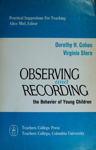 Observing and recording the behavior of young children by Dorothy H. Cohen