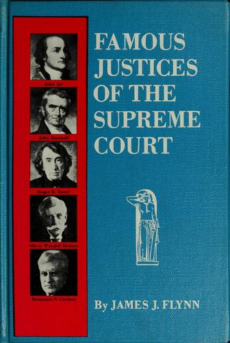 Famous justices of the Supreme Court by James J. Flynn
