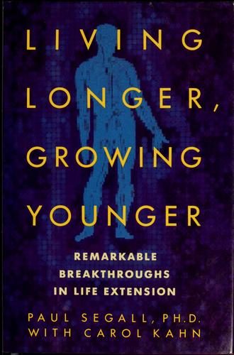 Living longer, growing younger by Paul Segall