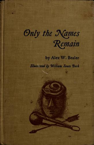 Only the names remain; the Cherokees and the Trail of Tears by Alex W. Bealer