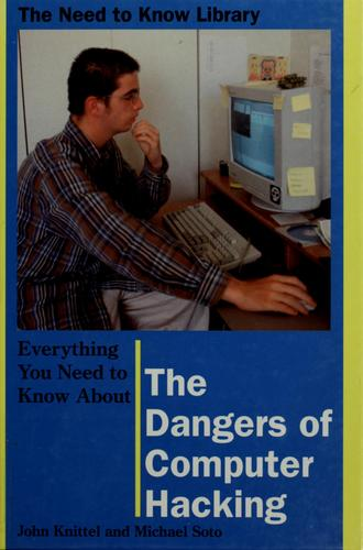 Everything you need to know about the dangers of computer hacking by Knittel, John, John Knittel