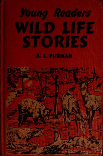 Young readers wild life stories by A. L. Furman, Charles Geer