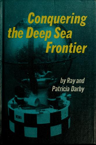 Conquering the deep sea frontier by Ray Darby