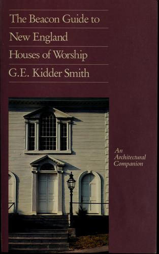 The Beacon guide to New England houses of worship by G. E. Kidder Smith
