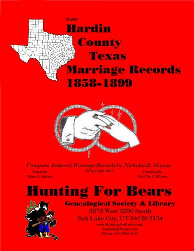 Early Hardin County Texas Marriage Records 1858-1899 by Nicholas Russell Murray