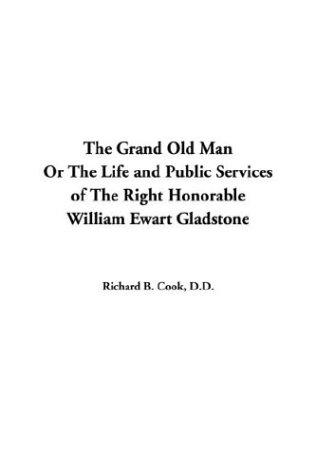 The Grand Old Man Or The Life And Public Services Of The Right Honorable William Ewart Gladstone