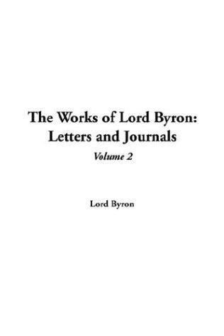 The Works Of Lord Byron Letters And Journals by Lord George Gordon Byron