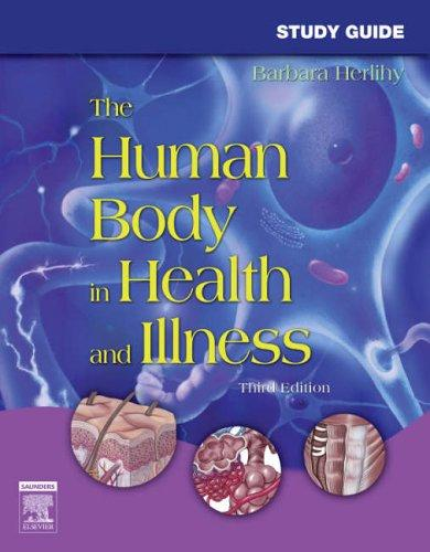 Study Guide for The Human Body in Health and Illness by Barbara Herlihy