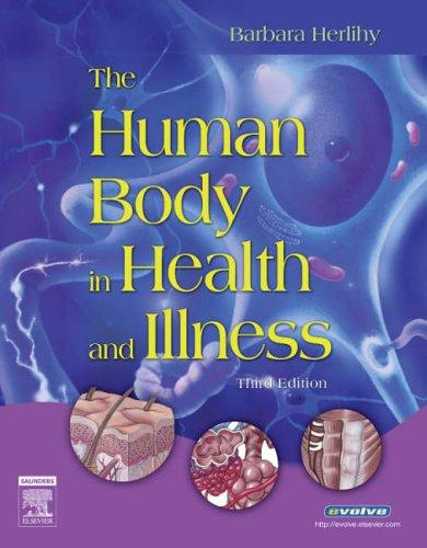 The Human Body in Health and Illness - Soft Cover Version by Barbara Herlihy