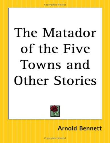 The Matador Of The Five Towns And Other Stories