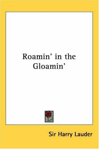 Roamin' in the Gloamin' by Sir Harry Lauder
