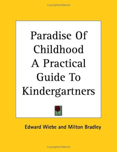 Paradise of Childhood a Practical Guide to Kindergartners by Edward Wiebe
