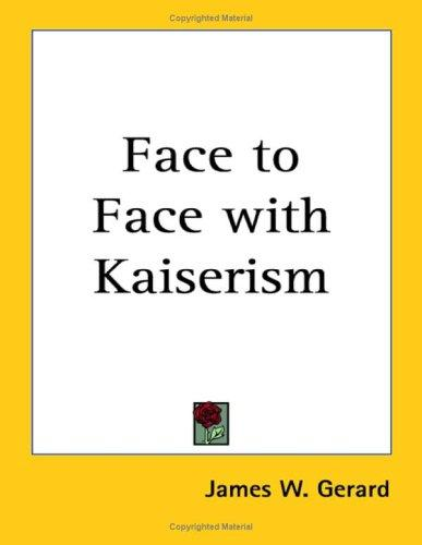 Face to Face With Kaiserism by James W. Gerard