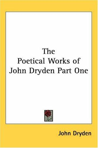 The Poetical Works Of John Dryden by John Dryden