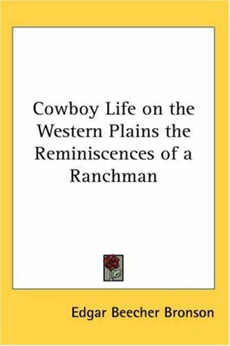 Cowboy Life on the Western Plains the Reminiscences of a Ranchman by Edgar Beecher Bronson