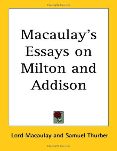 Macaulay's Essays on Milton And Addison by Thomas Babington Macaulay